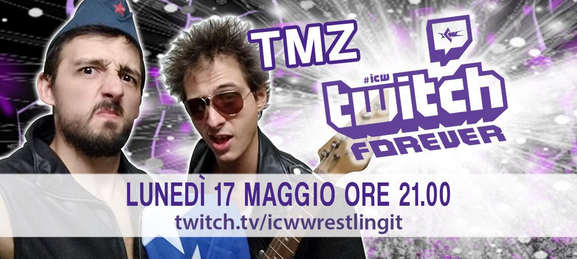 I TMZ a ICW Twitch Forever!