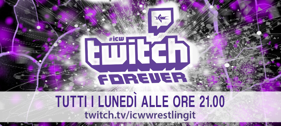 Arriva ICW Twitch Forever!