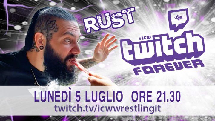 Rust ospite lunedì 5 luglio a ICW Twitch Forever!